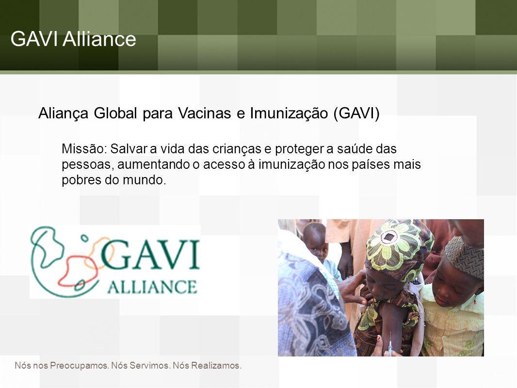 Nós nos Preocupamos. Nós Servimos. Nós Realizamos. GAVI Alliance Aliança Global para Vacinas e Imunização (GAVI) Missão: Salvar a vida das crianças e