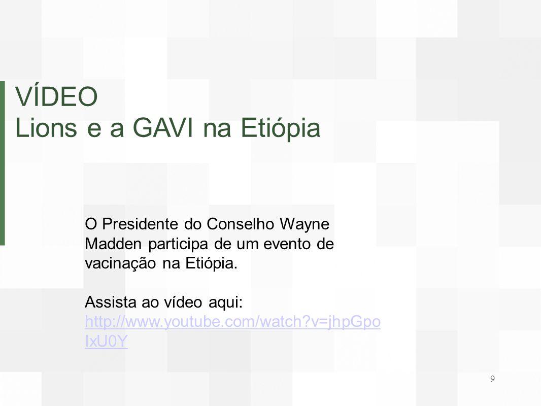 VÍDEO Lions e a GAVI na Etiópia O Presidente do Conselho Wayne Madden participa de um evento de vacinação na Etiópia. Assista ao vídeo aqui: http://ww