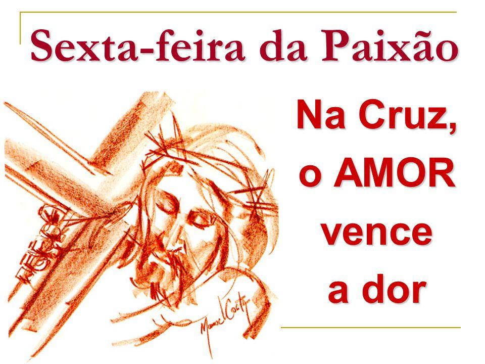 Sexta-feira da Paixão Na Cruz, o AMOR vence a dor