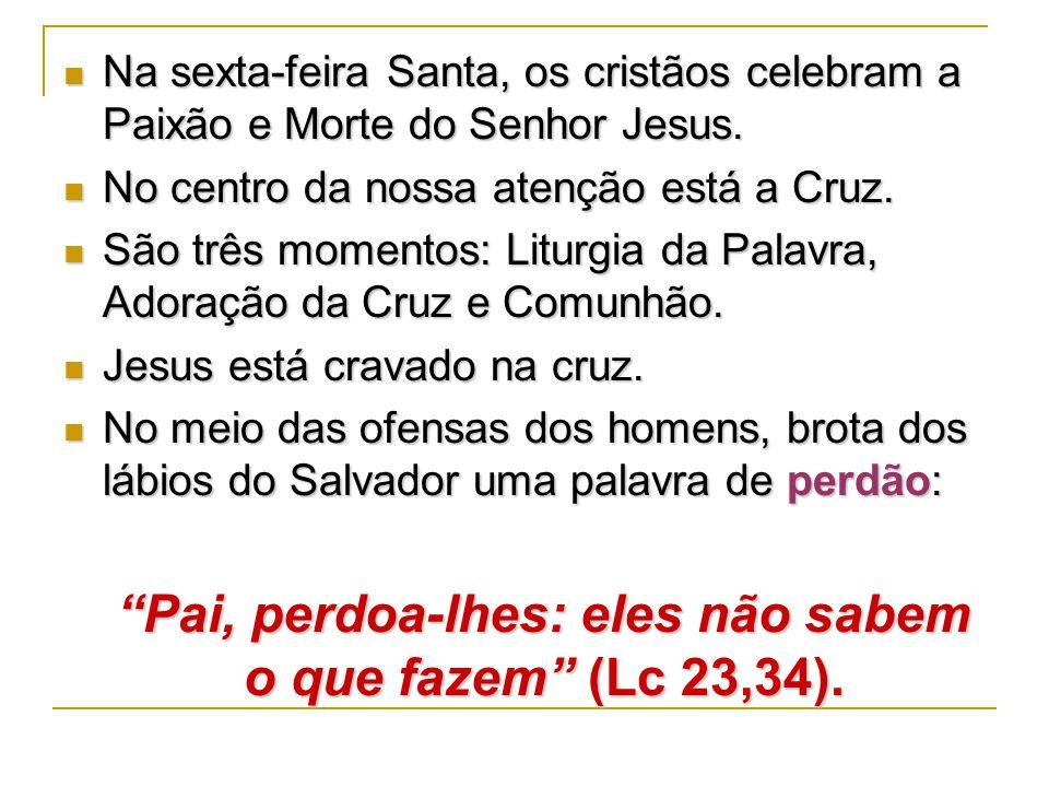 Na sexta-feira Santa, os cristãos celebram a Paixão e Morte do Senhor Jesus. Na sexta-feira Santa, os cristãos celebram a Paixão e Morte do Senhor Jes