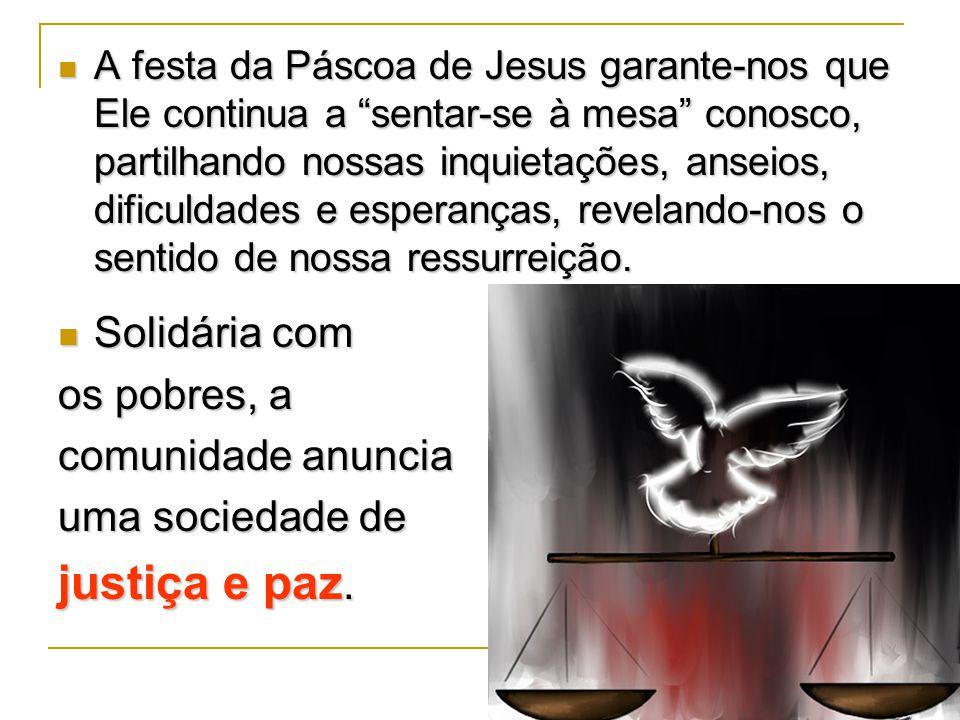 """A festa da Páscoa de Jesus garante-nos que Ele continua a """"sentar-se à mesa"""" conosco, partilhando nossas inquietações, anseios, dificuldades e esperan"""