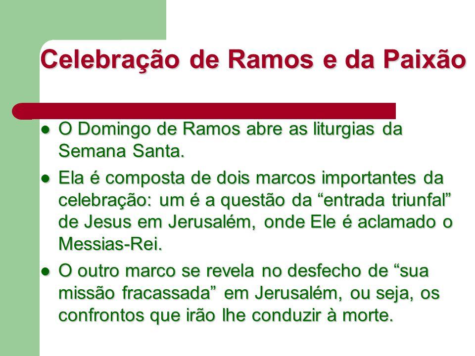 Celebração de Ramos e da Paixão O Domingo de Ramos abre as liturgias da Semana Santa. O Domingo de Ramos abre as liturgias da Semana Santa. Ela é comp