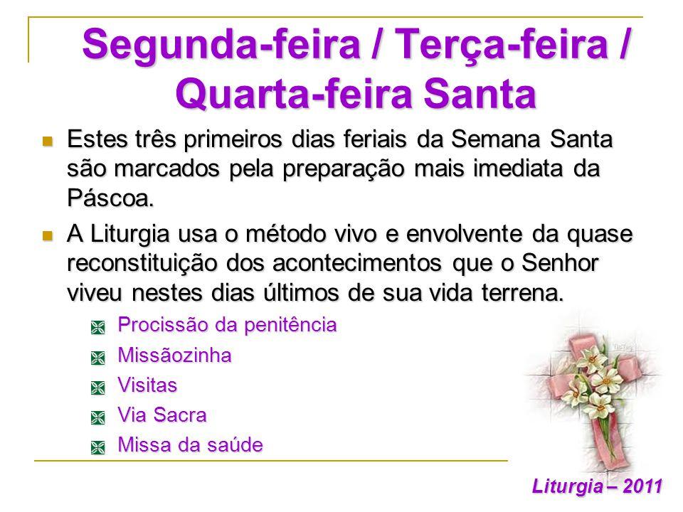Segunda-feira / Terça-feira / Quarta-feira Santa Estes três primeiros dias feriais da Semana Santa são marcados pela preparação mais imediata da Pásco