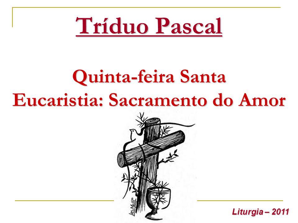 Tríduo Pascal Quinta-feira Santa Eucaristia: Sacramento do Amor Liturgia – 2011
