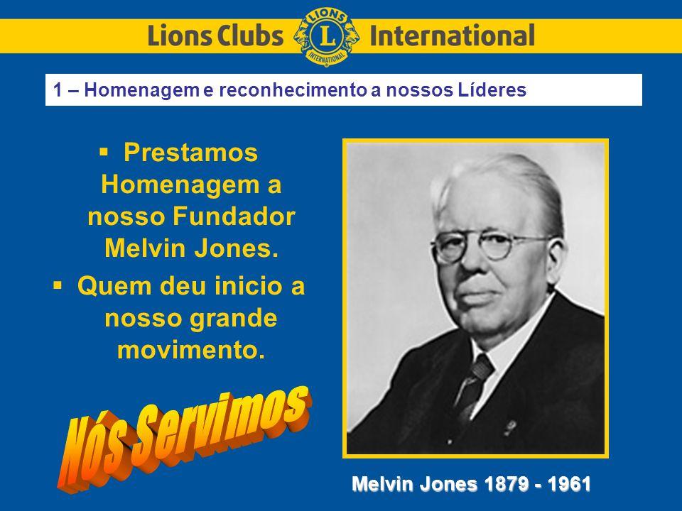 1 – Homenagem e reconhecimento a nossos Líderes  Prestamos Homenagem a nosso Fundador Melvin Jones.