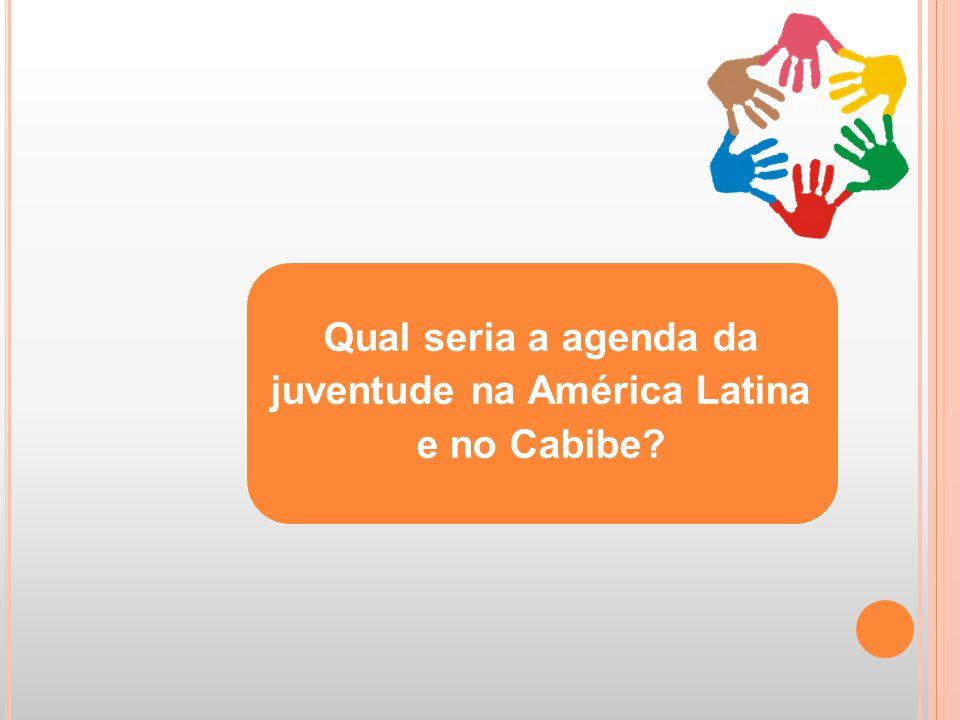 Qual seria a agenda da juventude na América Latina e no Cabibe
