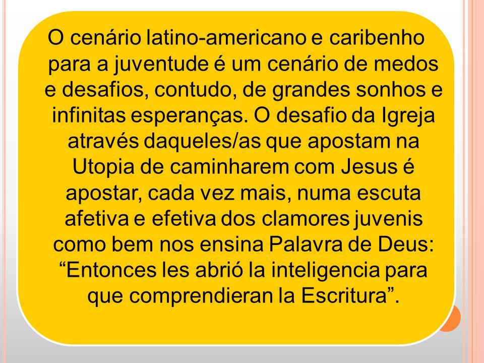 O cenário latino-americano e caribenho para a juventude é um cenário de medos e desafios, contudo, de grandes sonhos e infinitas esperanças.