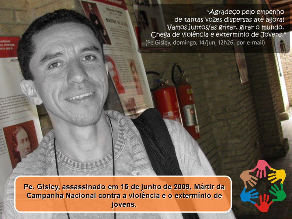 Pe. Gisley, assassinado em 15 de junho de 2009, Mártir da Campanha Nacional contra a violência e o extermínio de jovens.