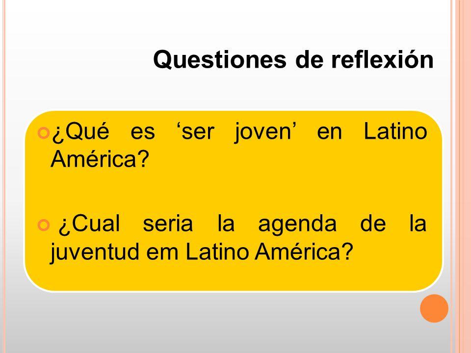 Questiones de reflexión ¿Qué es 'ser joven' en Latino América.
