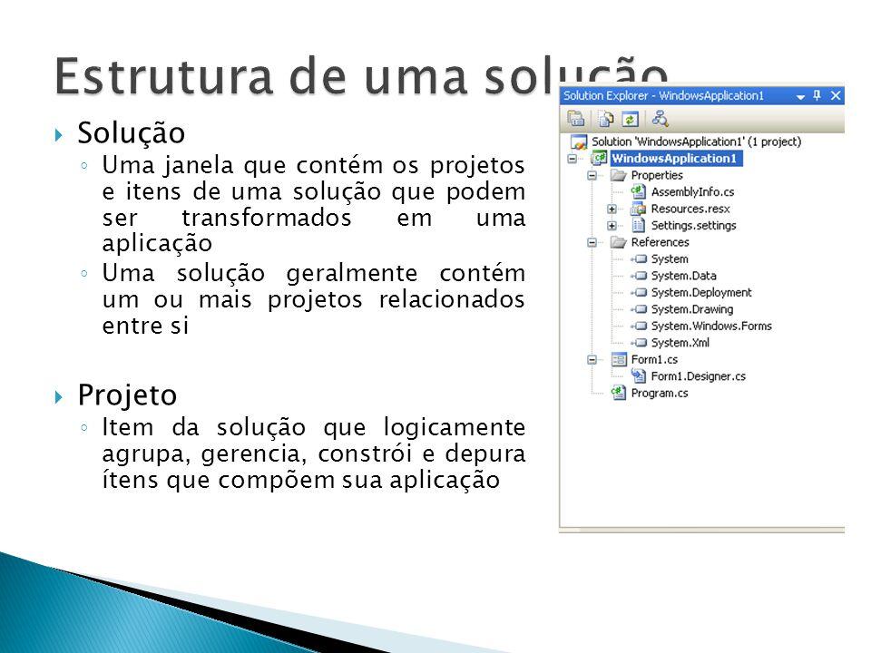  Solução ◦ Uma janela que contém os projetos e itens de uma solução que podem ser transformados em uma aplicação ◦ Uma solução geralmente contém um o