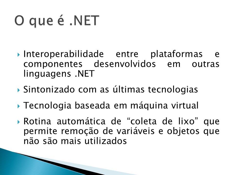  Interoperabilidade entre plataformas e componentes desenvolvidos em outras linguagens.NET  Sintonizado com as últimas tecnologias  Tecnologia base