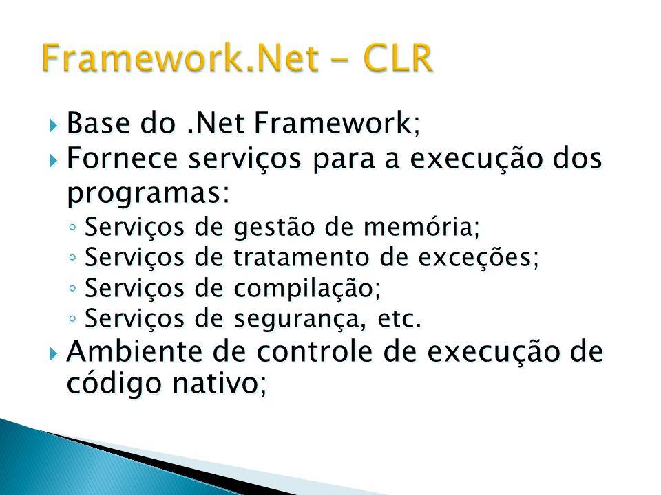  Base do.Net Framework;  Fornece serviços para a execução dos programas: ◦ Serviços de gestão de memória; ◦ Serviços de tratamento de exceções; ◦ Se