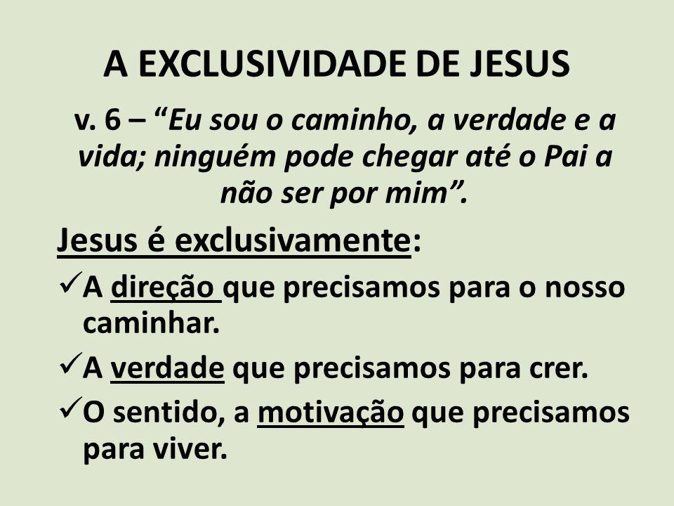 """A EXCLUSIVIDADE DE JESUS v. 6 – """"Eu sou o caminho, a verdade e a vida; ninguém pode chegar até o Pai a não ser por mim"""". Jesus é exclusivamente: A dir"""