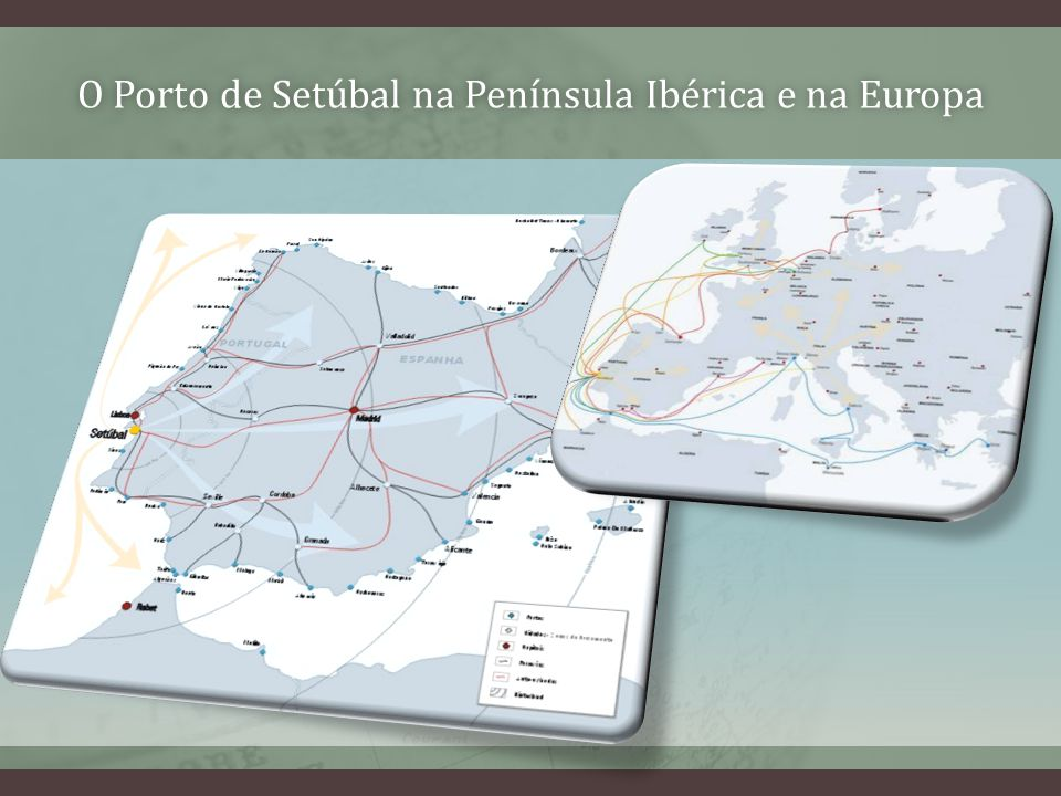 O Porto de Setúbal na Península Ibérica e na EuropaO Porto de Setúbal na Península Ibérica e na Europa