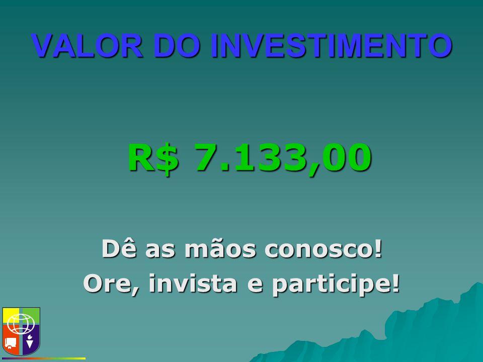 VALOR DO INVESTIMENTO R$ 7.133,00 Dê as mãos conosco! Ore, invista e participe!