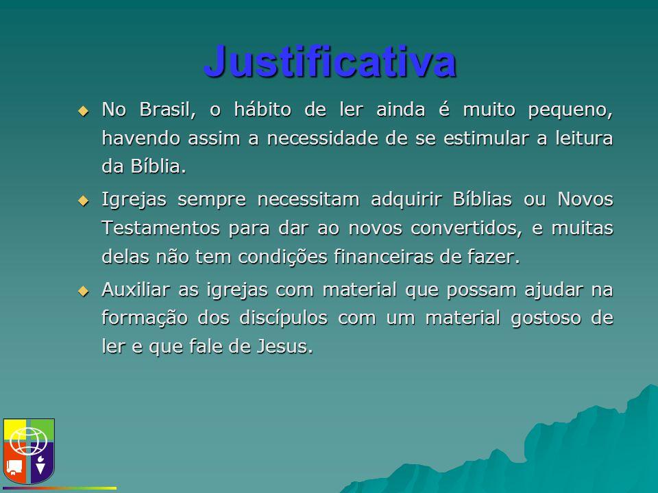 Justificativa  No Brasil, o hábito de ler ainda é muito pequeno, havendo assim a necessidade de se estimular a leitura da Bíblia.  Igrejas sempre ne