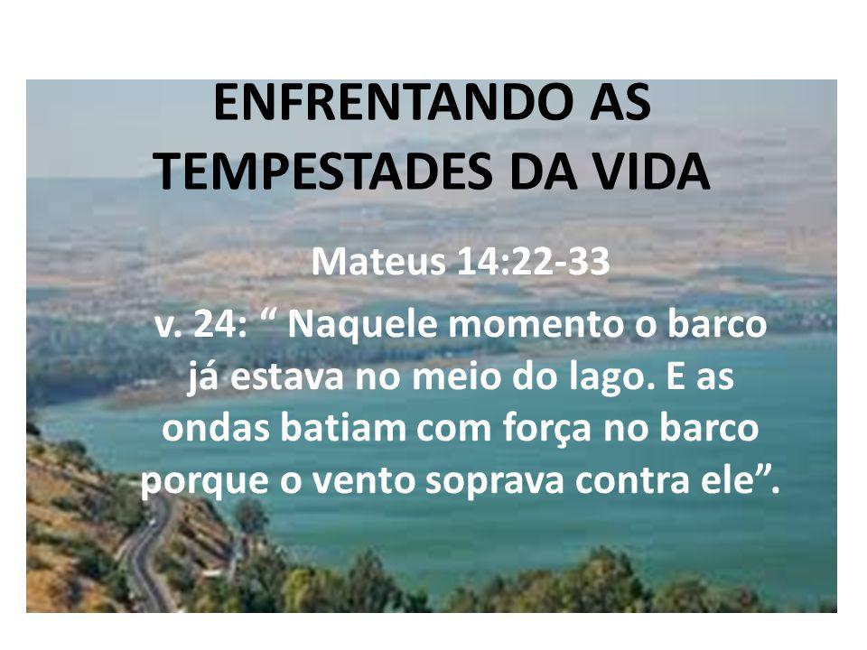 """ENFRENTANDO AS TEMPESTADES DA VIDA Mateus 14:22-33 v. 24: """" Naquele momento o barco já estava no meio do lago. E as ondas batiam com força no barco po"""