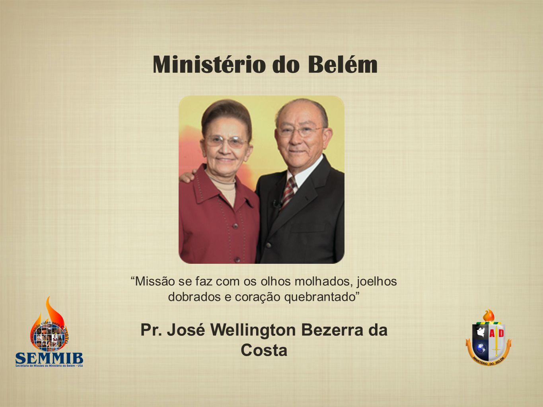 """Ministério do Belém """"Missão se faz com os olhos molhados, joelhos dobrados e coração quebrantado"""" Pr. José Wellington Bezerra da Costa"""