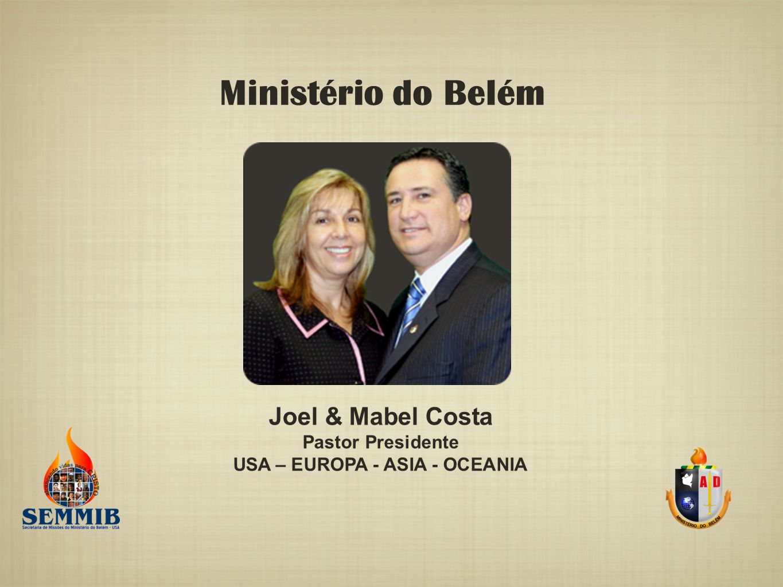 Ministério do Belém Joel & Mabel Costa Pastor Presidente USA – EUROPA - ASIA - OCEANIA
