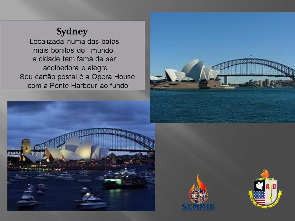 Sydney Localizada numa das baías mais bonitas do mundo, a cidade tem fama de ser acolhedora e alegre.