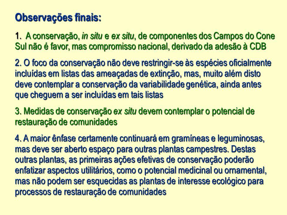 Observações finais: 1.A conservação, in situ e ex situ, de componentes dos Campos do Cone Sul não é favor, mas compromisso nacional, derivado da adesão à CDB 2.