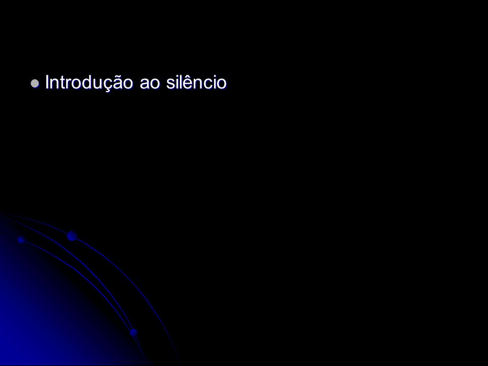 Introdução ao silêncio Introdução ao silêncio