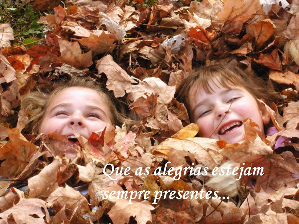 Que as alegrias estejam sempre presentes...