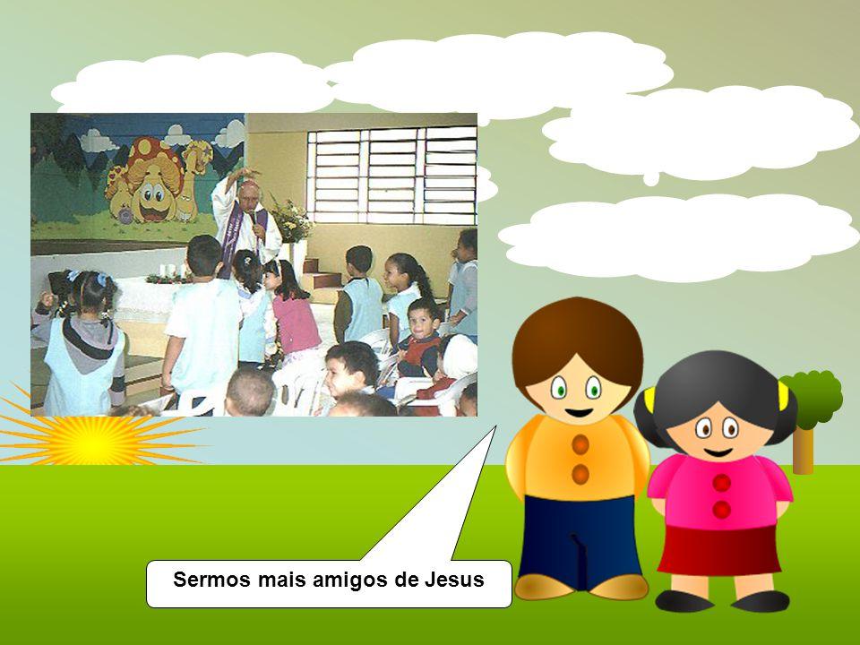 Sermos mais amigos de Jesus