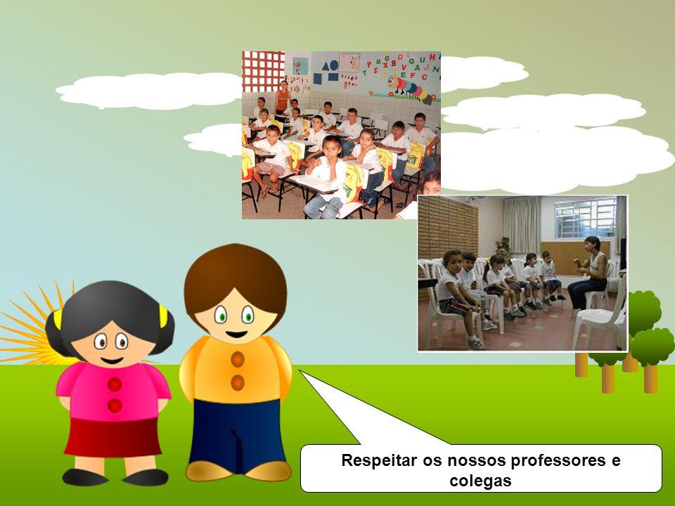 Respeitar os nossos professores e colegas