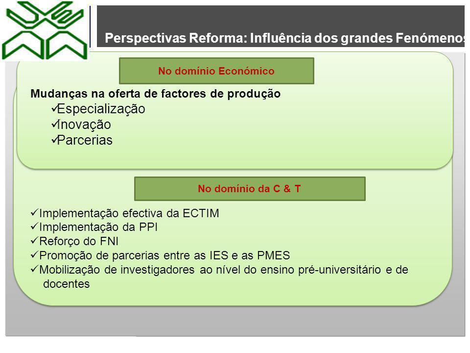 Perspectivas Reforma: Influência dos grandes Fenómenos Implementação efectiva da ECTIM Implementação da PPI Reforço do FNI Promoção de parcerias entre