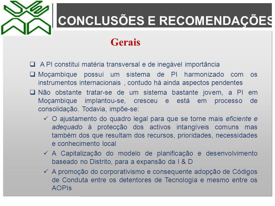 CONCLUSÕES E RECOMENDAÇÕES  A PI constitui matéria transversal e de inegável importância  Moçambique possui um sistema de PI harmonizado com os inst