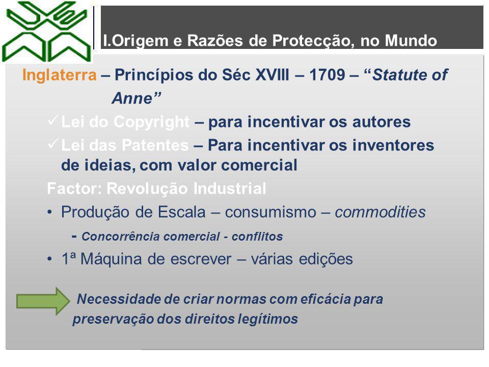 """I.Origem e Razões de Protecção, no Mundo Inglaterra – Princípios do Séc XVIII – 1709 – """"Statute of Anne"""" Lei do Copyright – para incentivar os autores"""