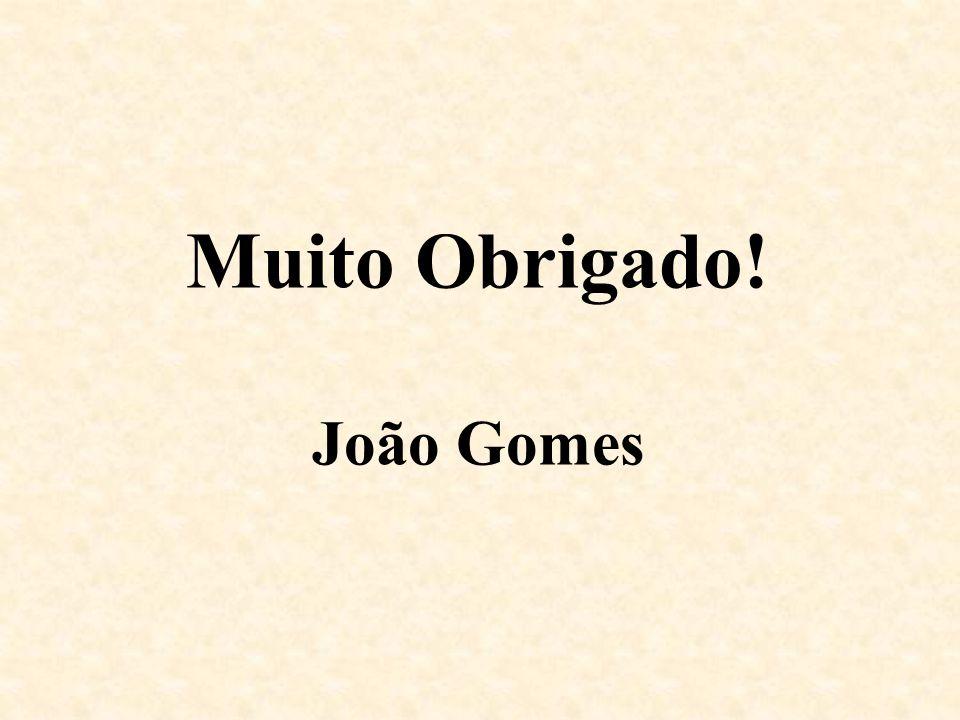 Muito Obrigado! João Gomes