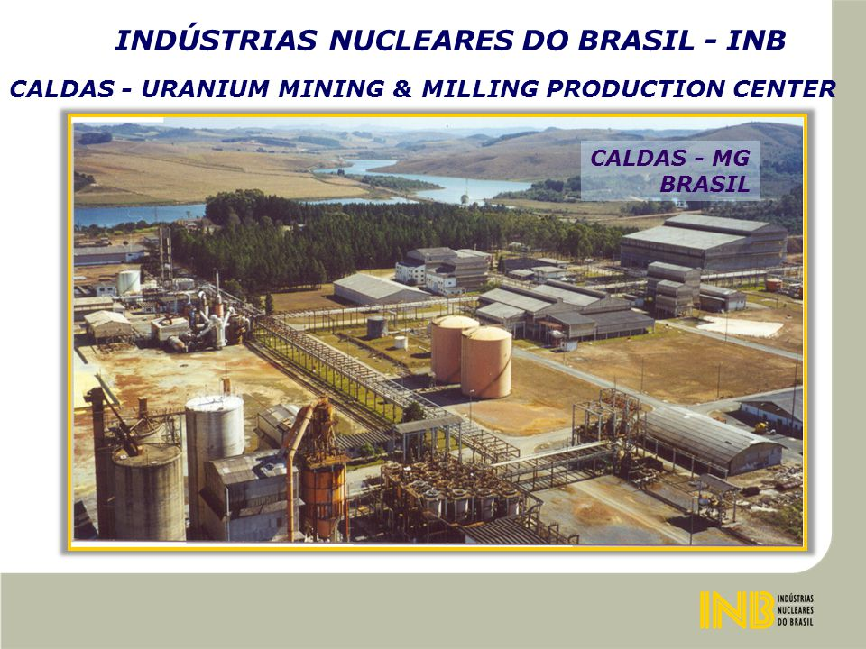 INDÚSTRIAS NUCLEARES DO BRASIL - INB S EP, 1948 - R ADIOACTIVITY DETECTED IN LOCAL O CT, 1952 - B EGINNING OF THE U RANIUM R ESEARCH J AN, 1977 - E ND OF THE U RANIUM R ESEARCH J UN, 1977 - B EGINNING OF MINE TOPSOILING M AY, 1982 - B EGINNING OF OPERATION D EC, 1995 - S TOPPED THE PRODUCTION T OTAL P RODUCTION - 1.200 T ON.