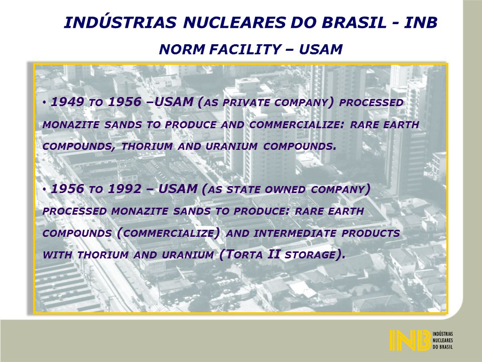 INDÚSTRIAS NUCLEARES DO BRASIL - INB NORM FACILITY – USAM F ROM 1956 TO 1992 WAS GENERATED 16,000 TON.