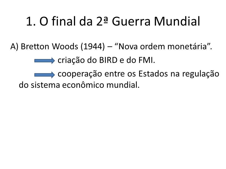 1.O final da 2ª Guerra Mundial A) Bretton Woods (1944) – Nova ordem monetária .