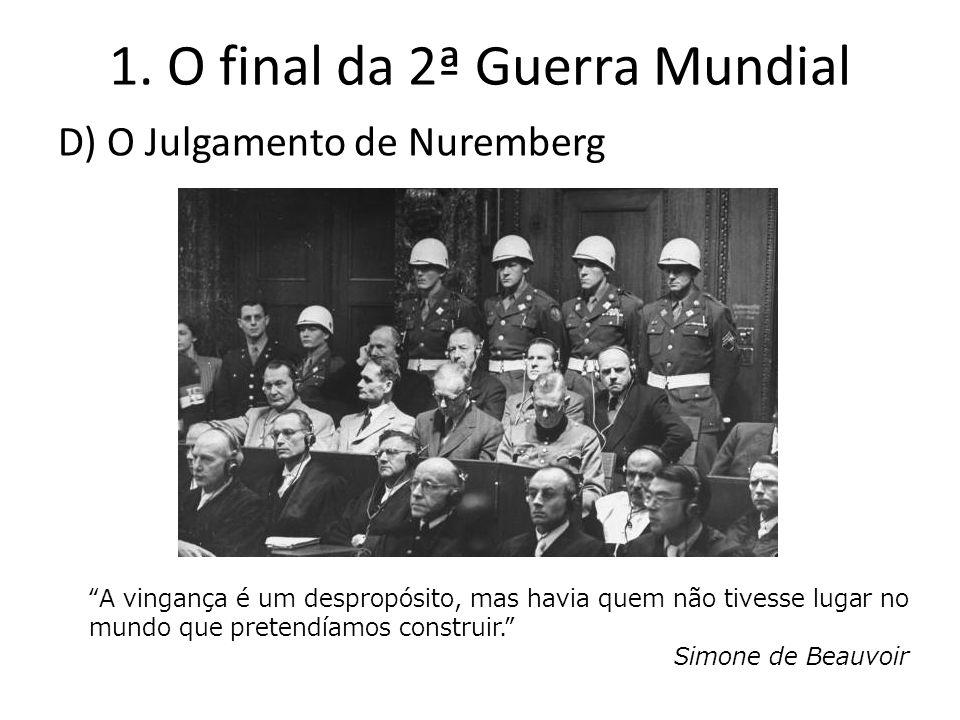 D) O Julgamento de Nuremberg A vingança é um despropósito, mas havia quem não tivesse lugar no mundo que pretendíamos construir. Simone de Beauvoir
