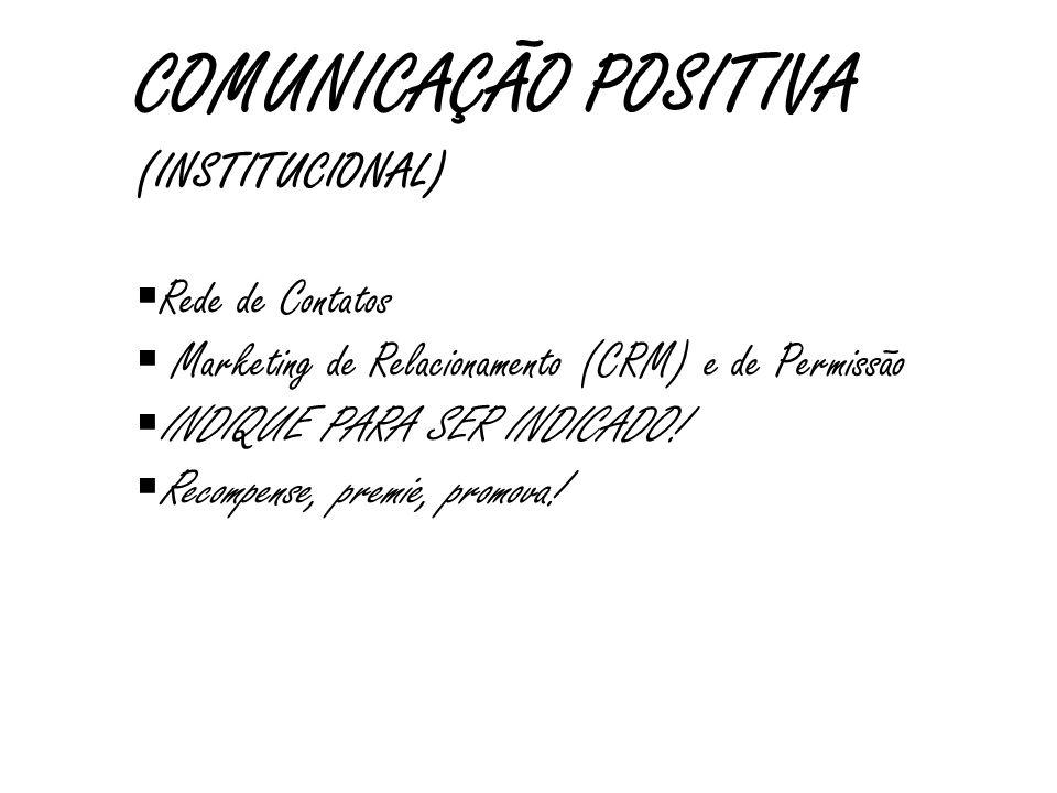 COMUNICAÇÃO POSITIVA (INSTITUCIONAL)  Logo  posicionamento e diferenciação ! Identifique qual o seu diferencial: qual habilidade, o que pode torná-l