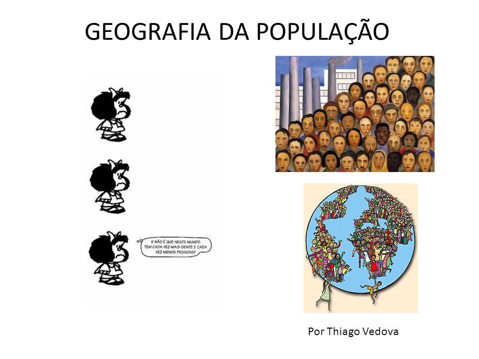 GEOGRAFIA DA POPULAÇÃO Por Thiago Vedova