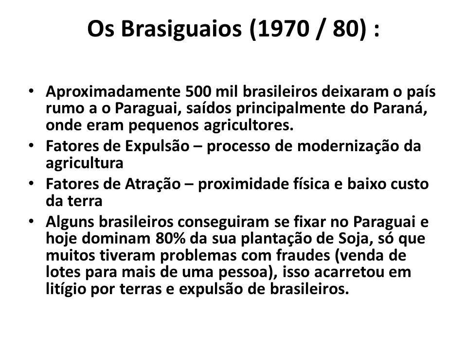 Os Brasiguaios (1970 / 80) : Aproximadamente 500 mil brasileiros deixaram o país rumo a o Paraguai, saídos principalmente do Paraná, onde eram pequeno