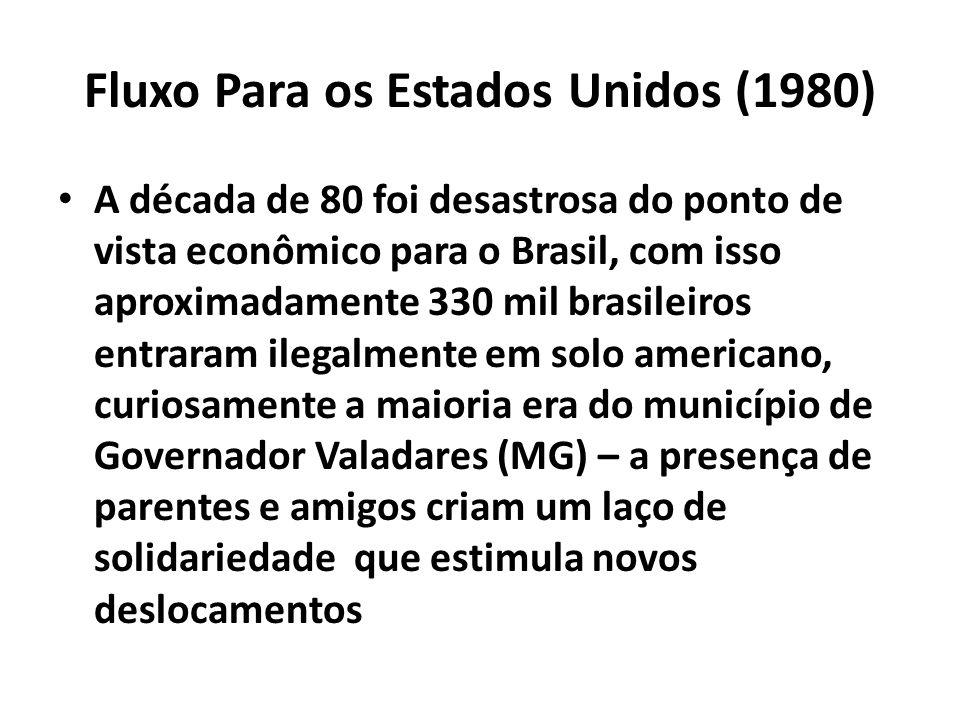 Fluxo Para os Estados Unidos (1980) A década de 80 foi desastrosa do ponto de vista econômico para o Brasil, com isso aproximadamente 330 mil brasilei