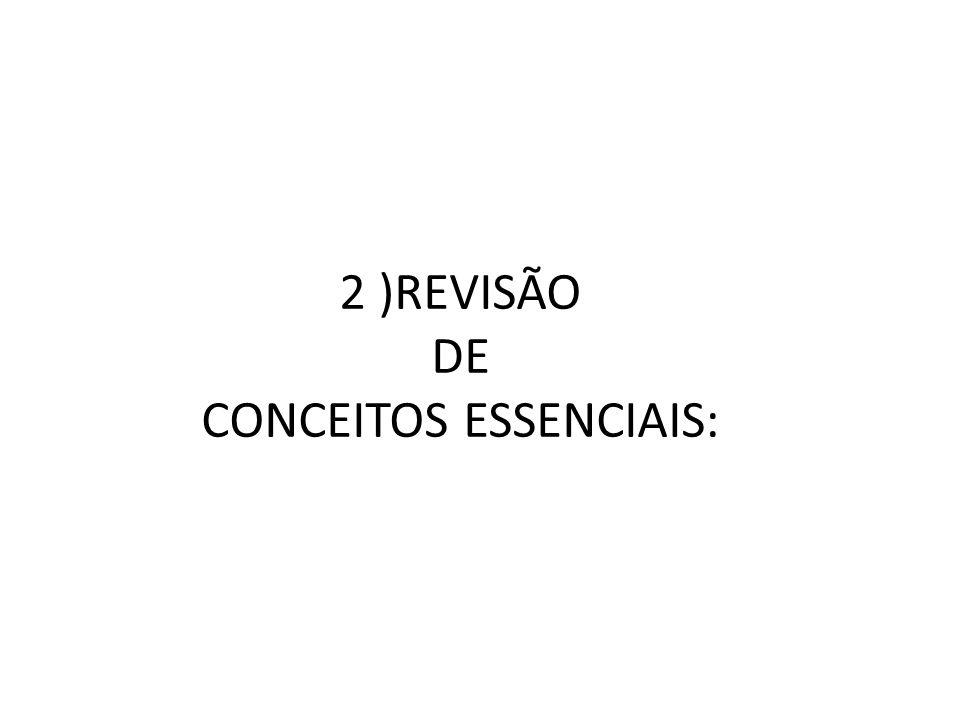 2 )REVISÃO DE CONCEITOS ESSENCIAIS: