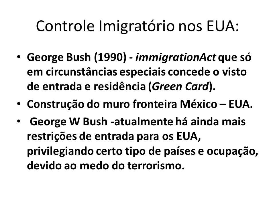 Controle Imigratório nos EUA: George Bush (1990) - immigrationAct que só em circunstâncias especiais concede o visto de entrada e residência (Green Ca