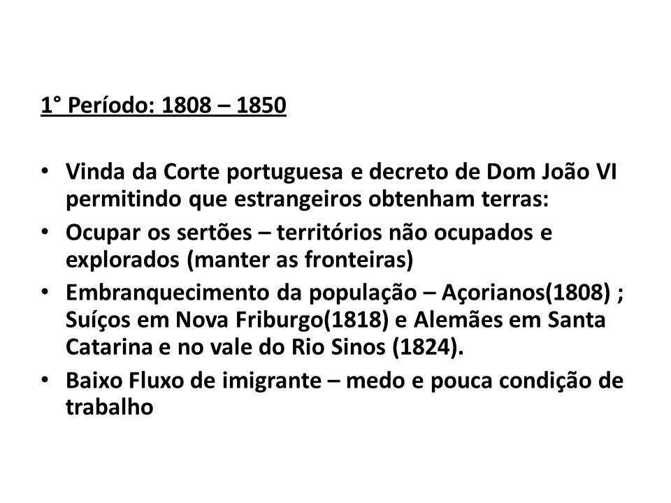 1° Período: 1808 – 1850 Vinda da Corte portuguesa e decreto de Dom João VI permitindo que estrangeiros obtenham terras: Ocupar os sertões – território