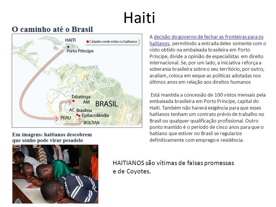 Haiti A decisão do governo de fechar as fronteiras para os haitianos, permitindo a entrada deles somente com o visto obtido na embaixada brasileira em