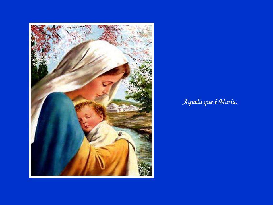 Aquela que é Maria.