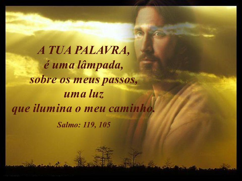 Ta Parole une lampe sur mes pas Ps 119, 105 A TUA PALAVRA, é uma lâmpada, sobre os meus passos, uma luz que ilumina o meu caminho.