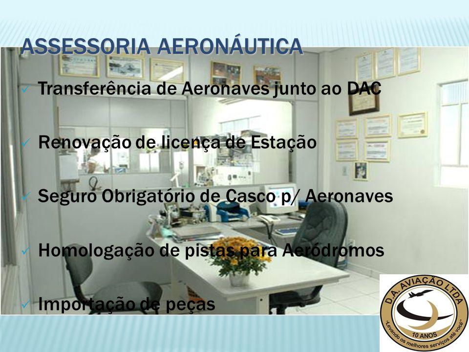 ASSESSORIA AERONÁUTICA Transferência de Aeronaves junto ao DAC Renovação de licença de Estação Seguro Obrigatório de Casco p/ Aeronaves Homologação de pistas para Aeródromos Importação de peças