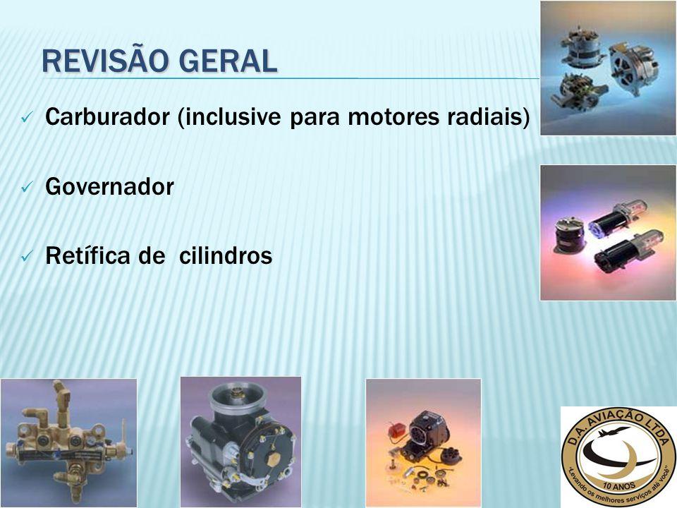 Carburador (inclusive para motores radiais) Governador Retífica de cilindros REVISÃO GERAL