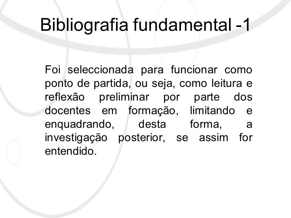 Bibliografia fundamental -1 Foi seleccionada para funcionar como ponto de partida, ou seja, como leitura e reflexão preliminar por parte dos docentes em formação, limitando e enquadrando, desta forma, a investigação posterior, se assim for entendido.